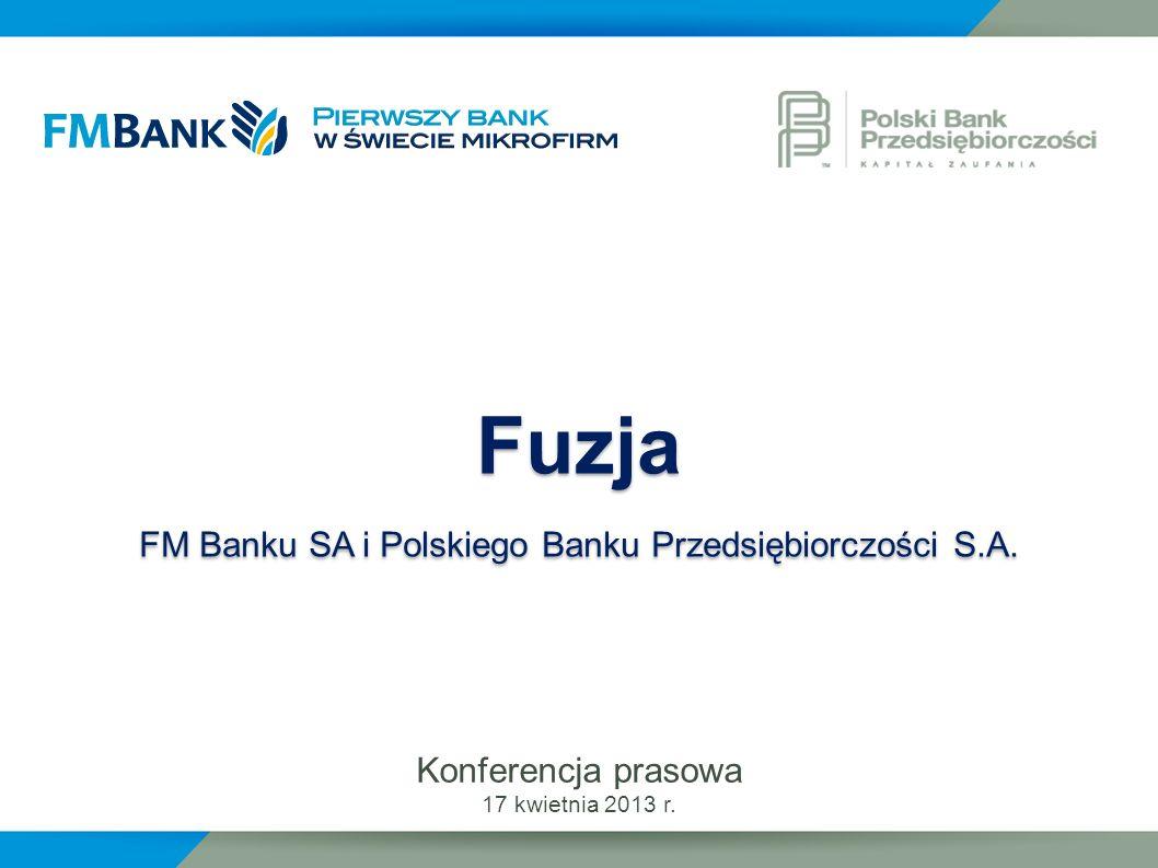 Konferencja prasowa 17 kwietnia 2013 r. Fuzja FM Banku SA i Polskiego Banku Przedsiębiorczości S.A. Fuzja FM Banku SA i Polskiego Banku Przedsiębiorcz
