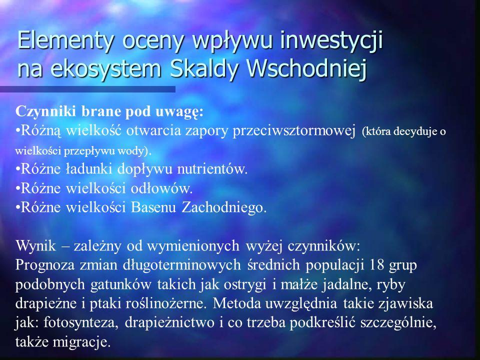 Elementy oceny wpływu inwestycji na ekosystem Skaldy Wschodniej Czynniki brane pod uwagę: Różną wielkość otwarcia zapory przeciwsztormowej (która decyduje o wielkości przepływu wody).