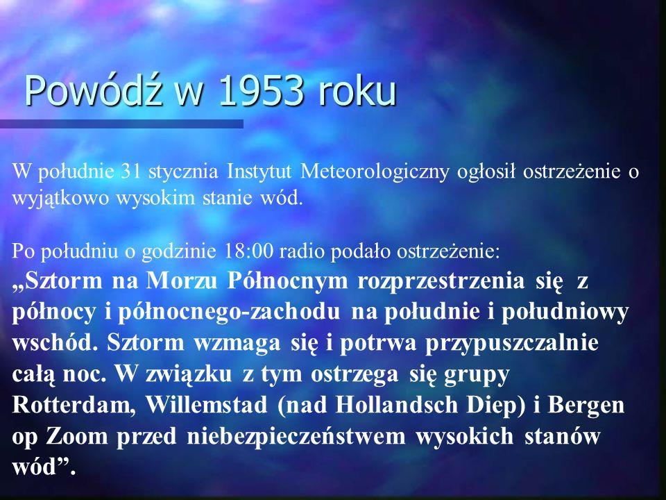 Powódź w 1953 roku W południe 31 stycznia Instytut Meteorologiczny ogłosił ostrzeżenie o wyjątkowo wysokim stanie wód. Po południu o godzinie 18:00 ra