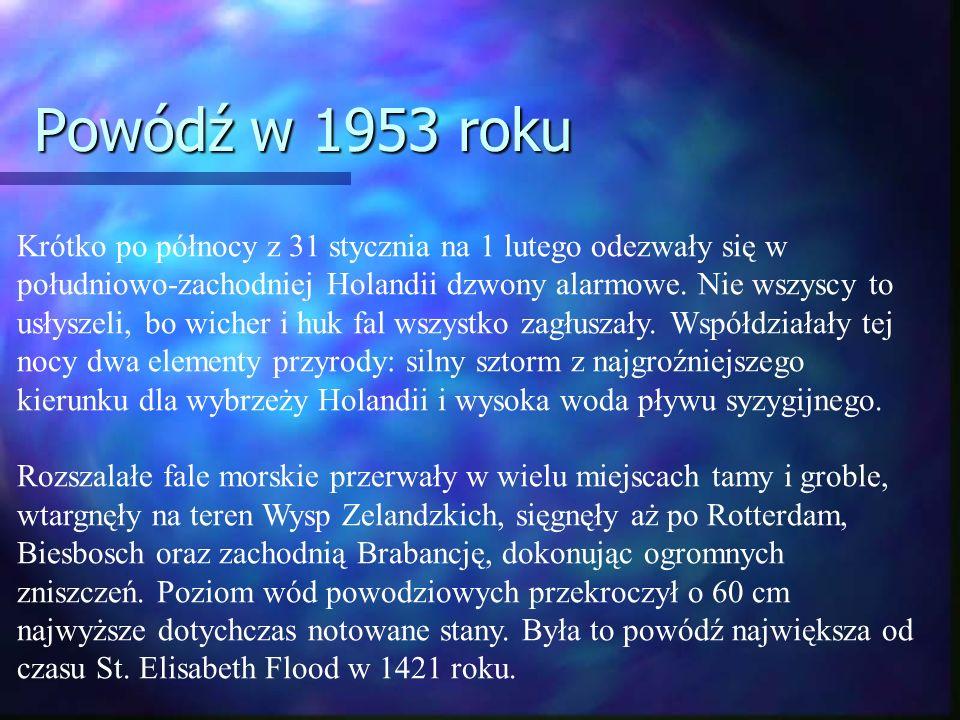Powódź w 1953 roku Krótko po północy z 31 stycznia na 1 lutego odezwały się w południowo-zachodniej Holandii dzwony alarmowe.