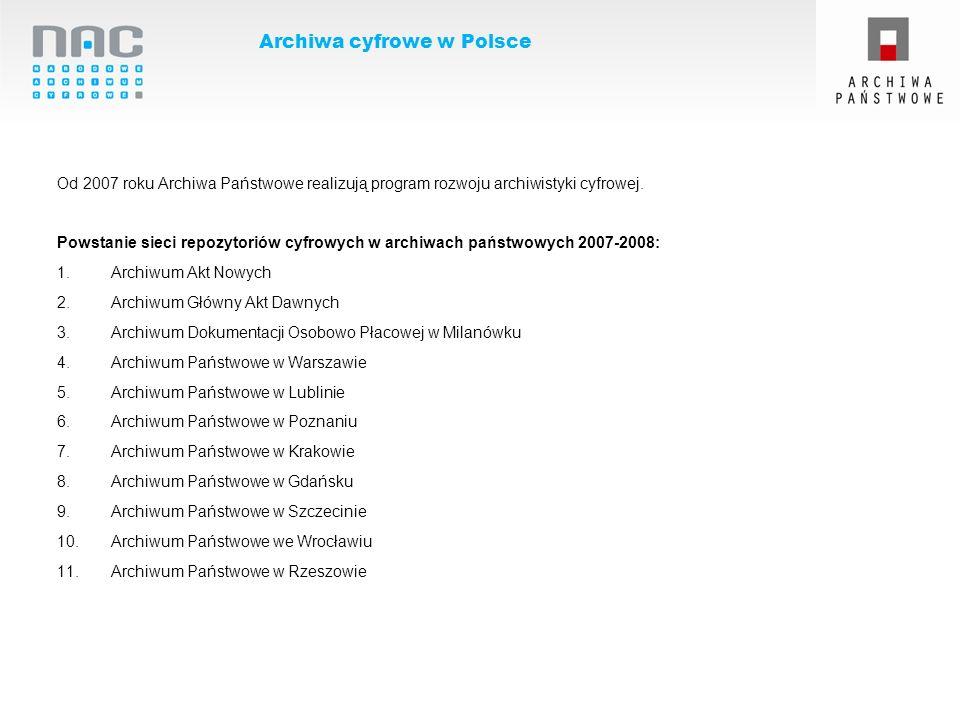 Archiwa cyfrowe w Polsce Od 2007 roku Archiwa Państwowe realizują program rozwoju archiwistyki cyfrowej. Powstanie sieci repozytoriów cyfrowych w arch
