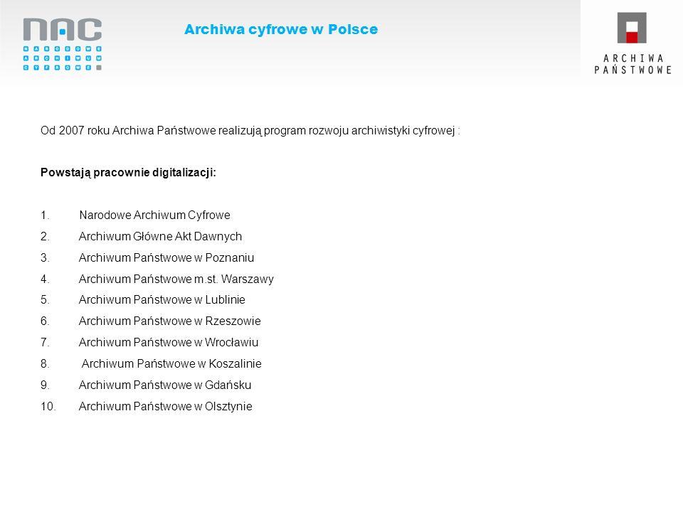 Archiwa cyfrowe w Polsce Od 2007 roku Archiwa Państwowe realizują program rozwoju archiwistyki cyfrowej : Powstają pracownie digitalizacji: 1.Narodowe