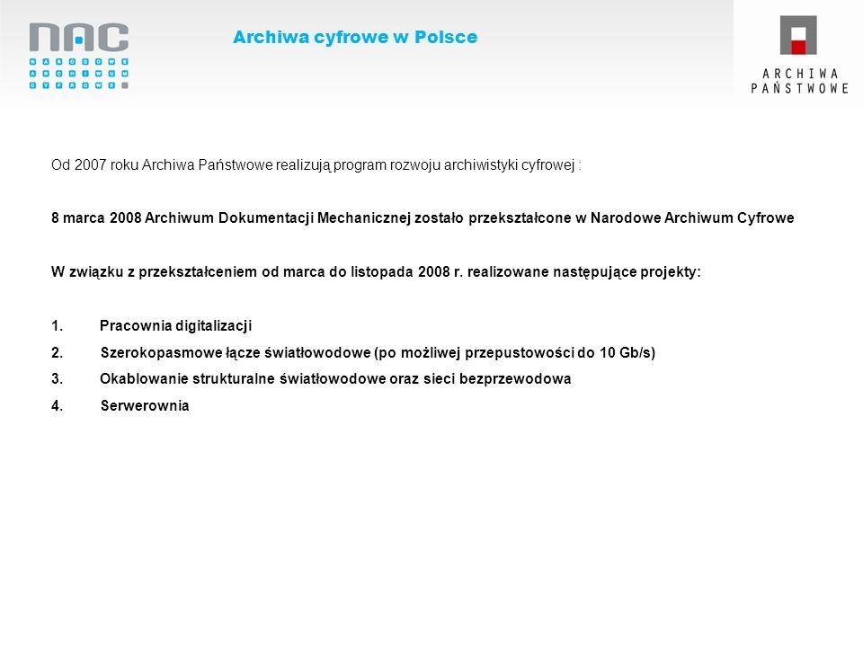 Archiwa cyfrowe w Polsce Od 2007 roku Archiwa Państwowe realizują program rozwoju archiwistyki cyfrowej : 8 marca 2008 Archiwum Dokumentacji Mechanicz