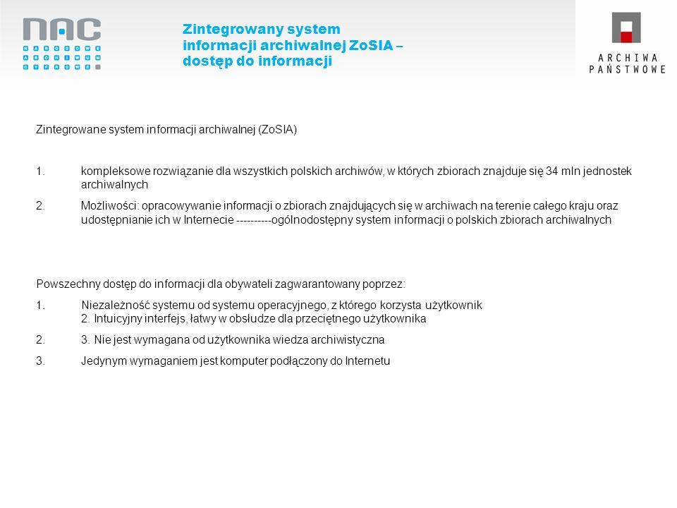 Zintegrowany system informacji archiwalnej ZoSIA – dostęp do informacji Zintegrowane system informacji archiwalnej (ZoSIA) 1.kompleksowe rozwiązanie d