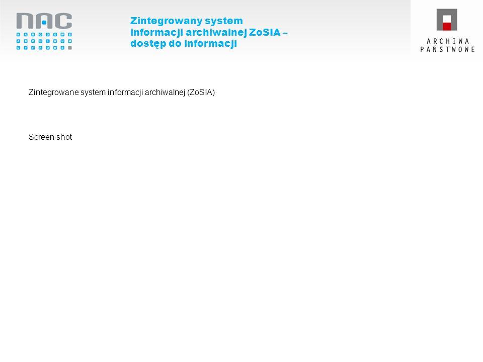 Zintegrowany system informacji archiwalnej ZoSIA – dostęp do informacji Zintegrowane system informacji archiwalnej (ZoSIA) Screen shot
