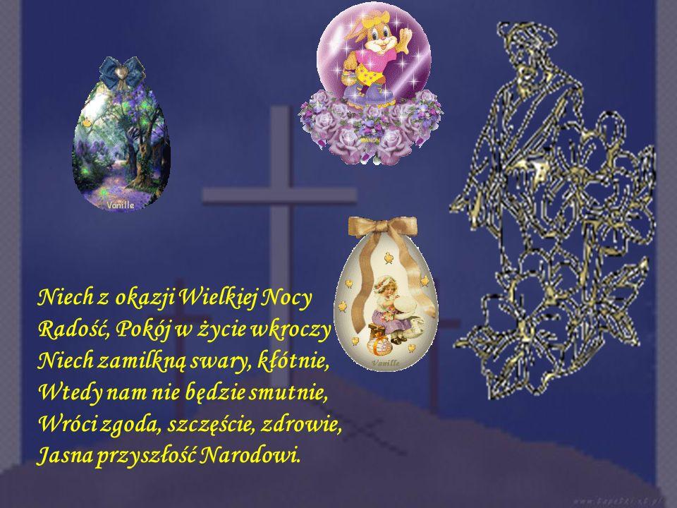 Kiedy Wielka Noc nastanie życzymy Sobie na Zmartwychwstanie dużo szczęścia i radości, które niechaj zawsze gości w dobrym sercu, w jasnej duszy niecha