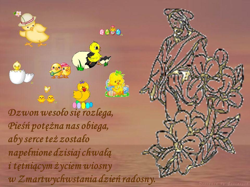Niech z okazji Wielkiej Nocy Radość, Pokój w życie wkroczy Niech zamilkną swary, kłótnie, Wtedy nam nie będzie smutnie, Wróci zgoda, szczęście, zdrowi