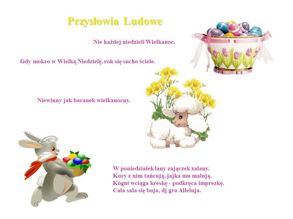 Przysłowia Ludowe Nie każdej niedzieli Wielkanoc.