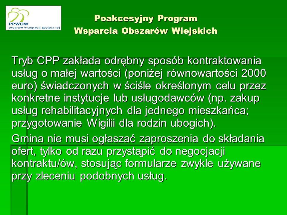 Poakcesyjny Program Wsparcia Obszarów Wiejskich Tryb CPP zakłada odrębny sposób kontraktowania usług o małej wartości (poniżej równowartości 2000 euro) świadczonych w ściśle określonym celu przez konkretne instytucje lub usługodawców (np.
