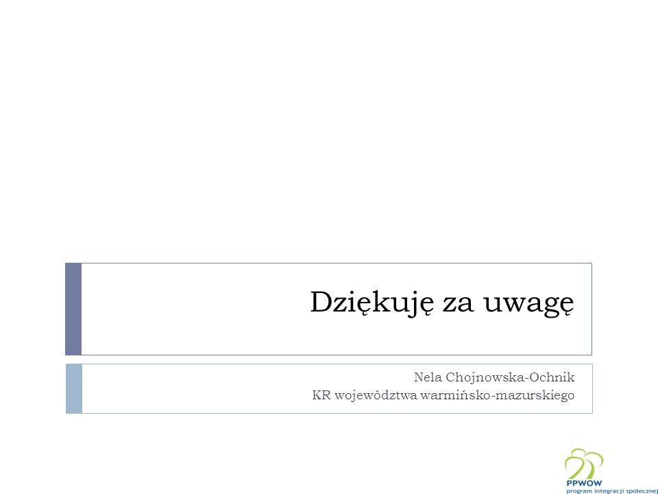 Dziękuję za uwagę Nela Chojnowska-Ochnik KR województwa warmińsko-mazurskiego