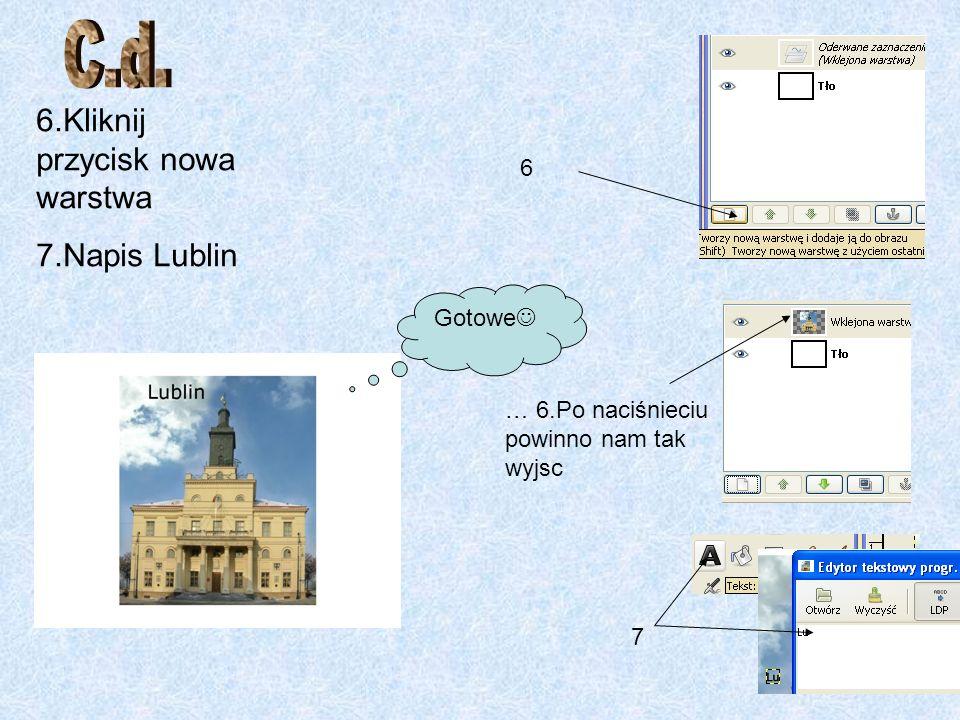 6.Kliknij przycisk nowa warstwa 7.Napis Lublin … 6.Po naciśnieciu powinno nam tak wyjsc 6 Gotowe 7