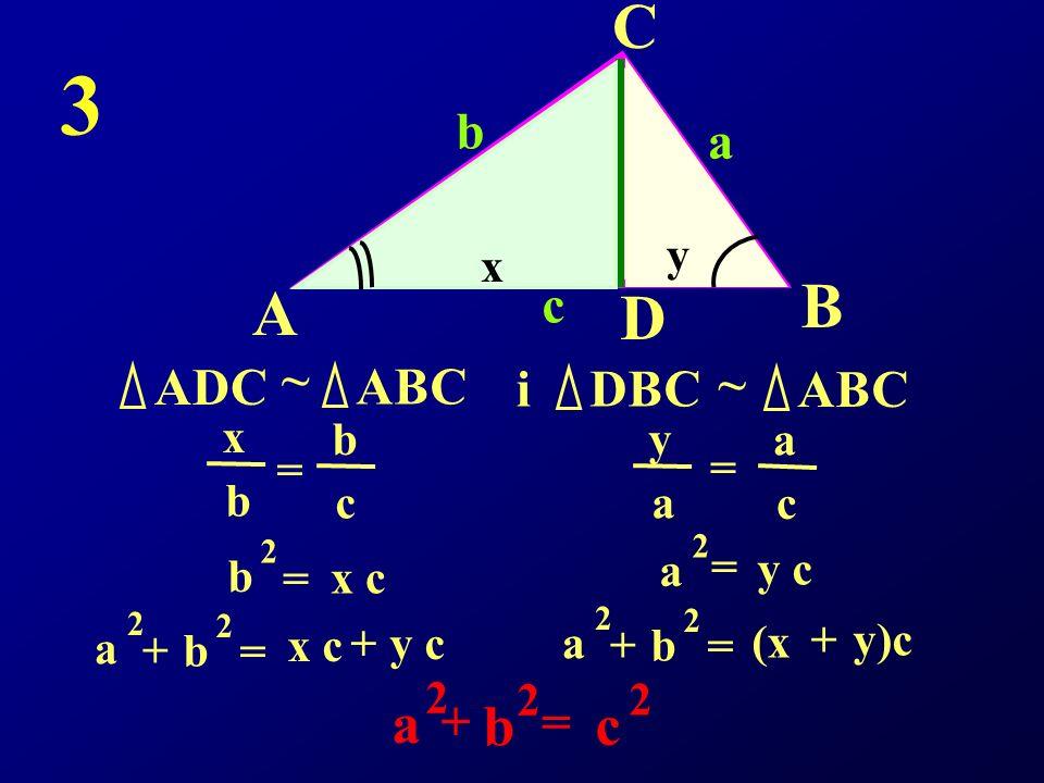 A C B D ADC ~ ABC i DBC ~ b c a x y b c = x b a c y a = b 2 = x c y c a 2 = b 2 a 2 + = x c y c+ b 2 a 2 + = (x y)c+ b 2 a 2 + = c 2 3