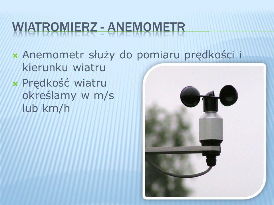 Anemometr służy do pomiaru prędkości i kierunku wiatru Prędkość wiatru określamy w m/s lub km/h