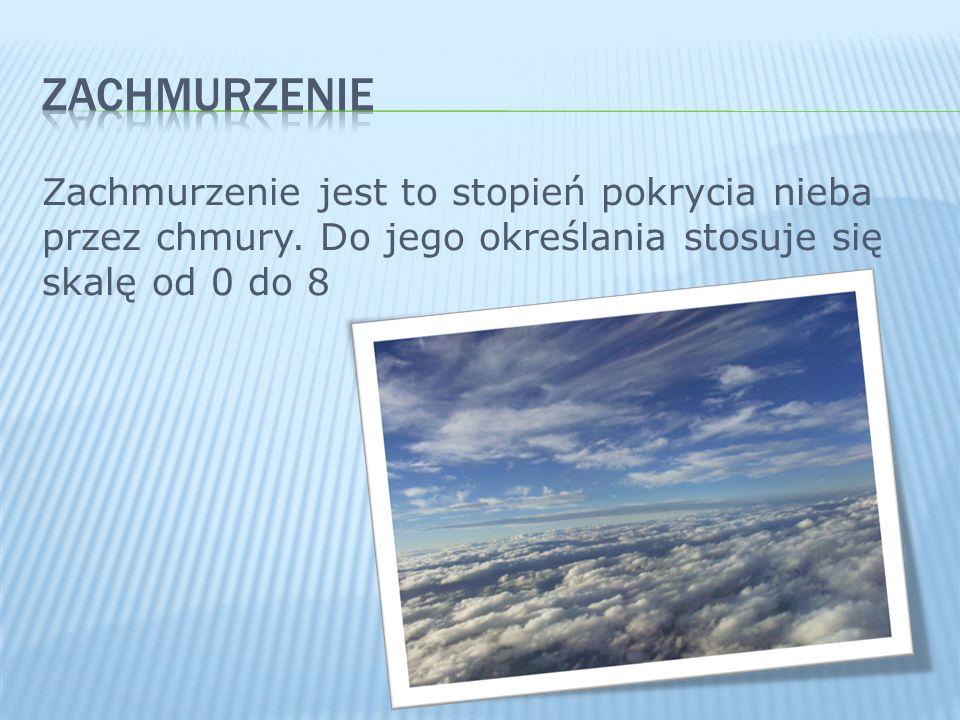 Zachmurzenie jest to stopień pokrycia nieba przez chmury. Do jego określania stosuje się skalę od 0 do 8