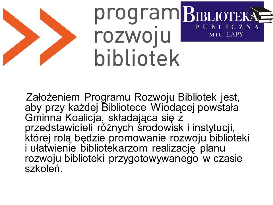 Założeniem Programu Rozwoju Bibliotek jest, aby przy każdej Bibliotece Wiodącej powstała Gminna Koalicja, składająca się z przedstawicieli różnych śro