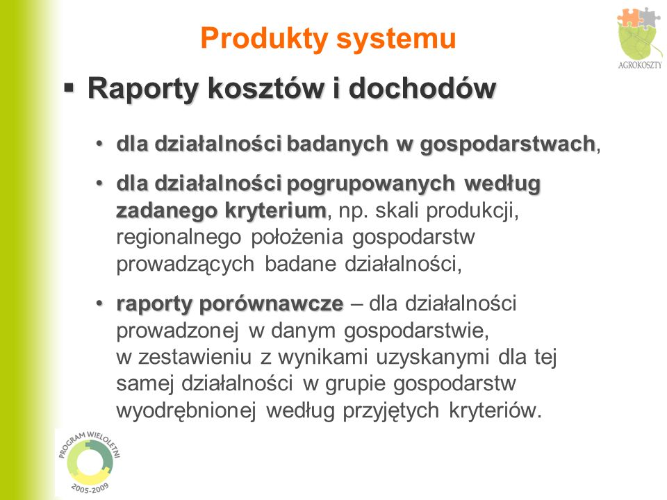 Produkty systemu Raporty kosztów i dochodów Raporty kosztów i dochodów dla działalności badanych w gospodarstwachdla działalności badanych w gospodars