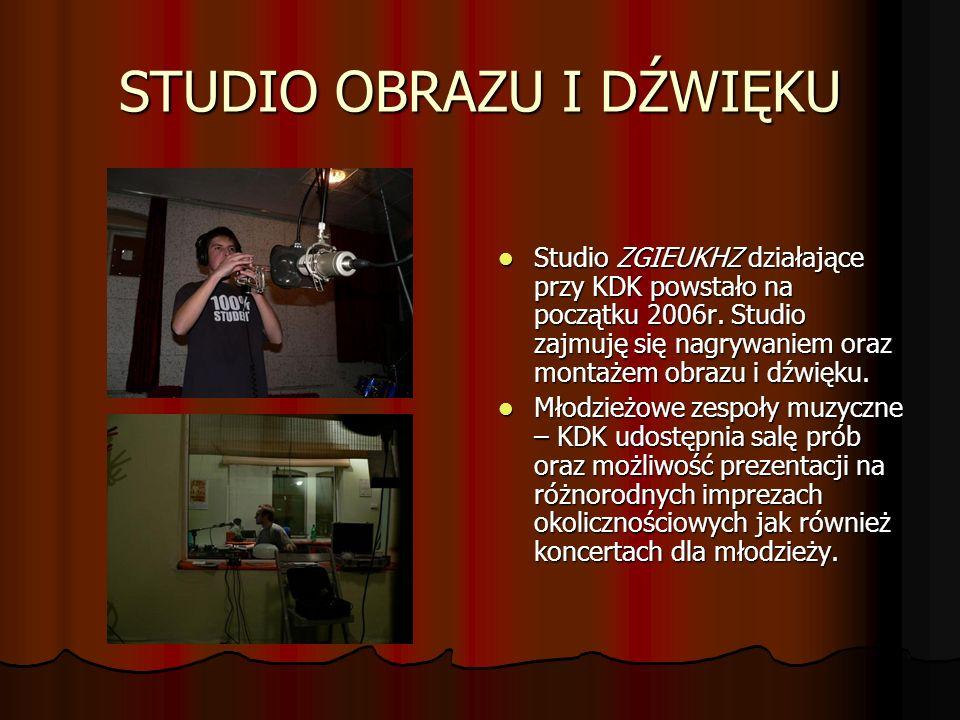 STUDIO OBRAZU I DŹWIĘKU Studio ZGIEUKHZ działające przy KDK powstało na początku 2006r. Studio zajmuję się nagrywaniem oraz montażem obrazu i dźwięku.