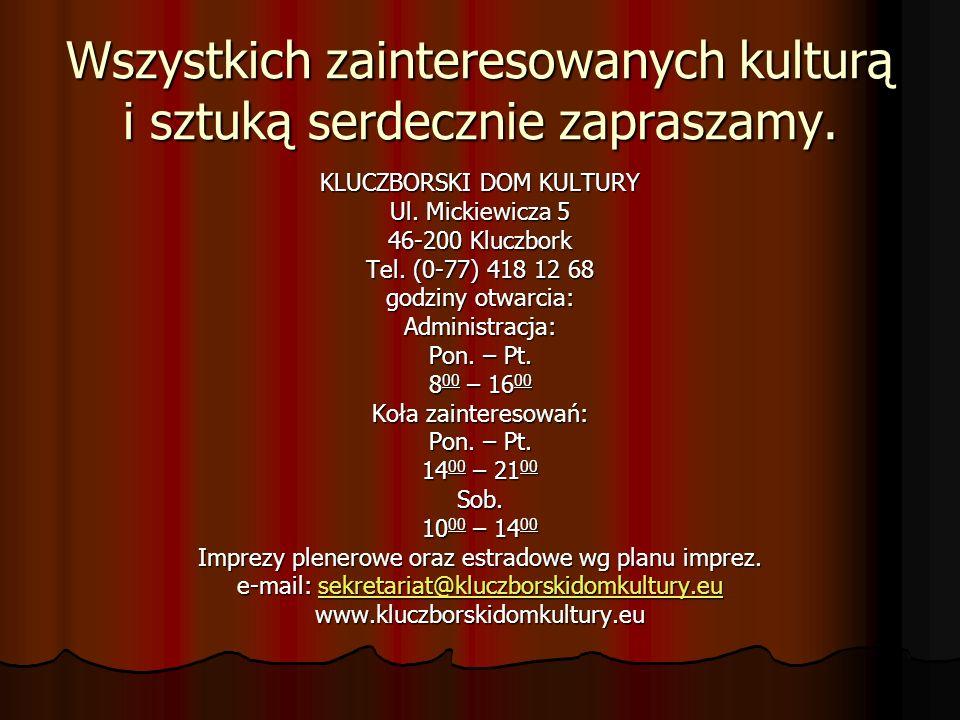 Wszystkich zainteresowanych kulturą i sztuką serdecznie zapraszamy. KLUCZBORSKI DOM KULTURY Ul. Mickiewicza 5 46-200 Kluczbork Tel. (0-77) 418 12 68 g