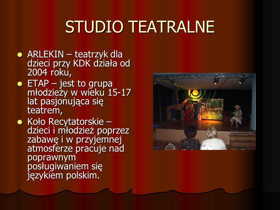 STUDIO TEATRALNE ARLEKIN – teatrzyk dla dzieci przy KDK działa od 2004 roku, ARLEKIN – teatrzyk dla dzieci przy KDK działa od 2004 roku, ETAP – jest t