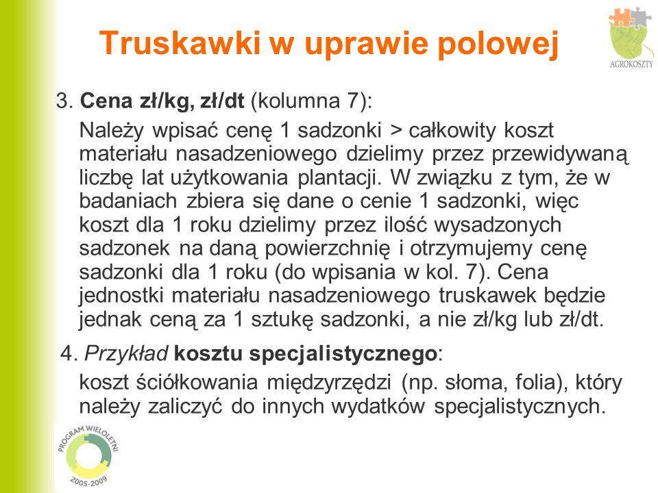 Truskawki w uprawie polowej 3. Cena zł/kg, zł/dt (kolumna 7): Należy wpisać cenę 1 sadzonki > całkowity koszt materiału nasadzeniowego dzielimy przez