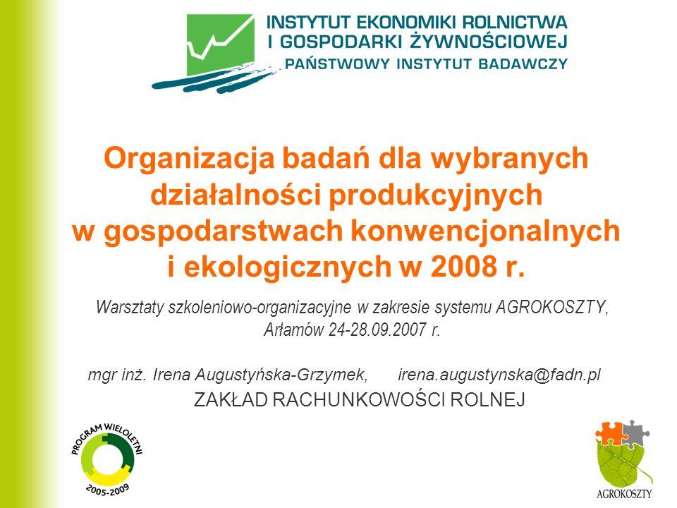 ZAKŁAD RACHUNKOWOŚCI ROLNEJ Organizacja badań dla wybranych działalności produkcyjnych w gospodarstwach konwencjonalnych i ekologicznych w 2008 r. War