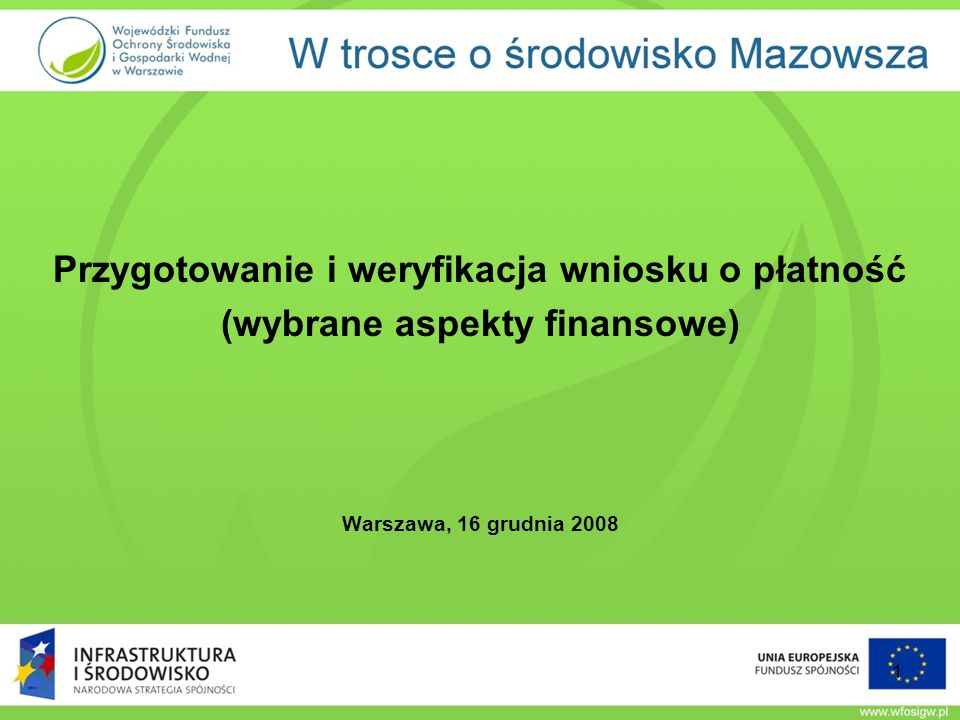 Przygotowanie i weryfikacja wniosku o płatność (wybrane aspekty finansowe) Warszawa, 16 grudnia 2008 1