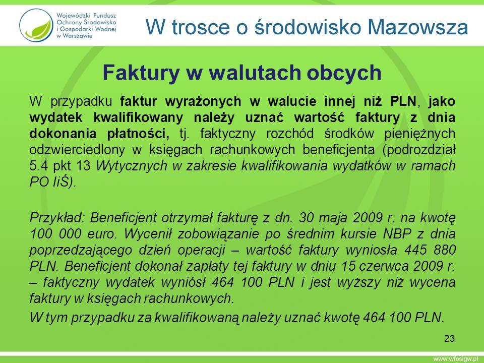 Faktury w walutach obcych W przypadku faktur wyrażonych w walucie innej niż PLN, jako wydatek kwalifikowany należy uznać wartość faktury z dnia dokona