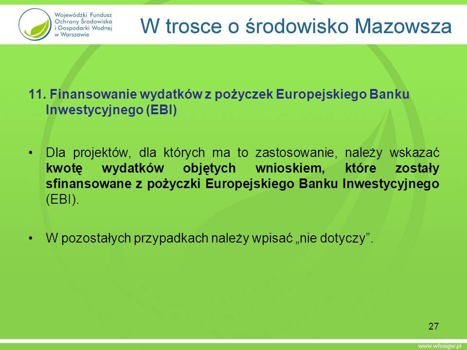 11. Finansowanie wydatków z pożyczek Europejskiego Banku Inwestycyjnego (EBI) Dla projektów, dla których ma to zastosowanie, należy wskazać kwotę wyda