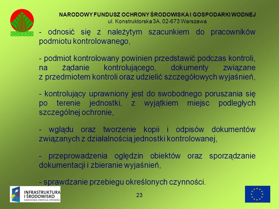 23 NARODOWY FUNDUSZ OCHRONY ŚRODOWISKA I GOSPODARKI WODNEJ ul. Konstruktorska 3A, 02-673 Warszawa - odnosić się z należytym szacunkiem do pracowników