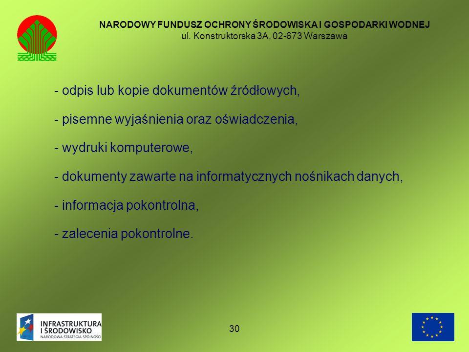 30 NARODOWY FUNDUSZ OCHRONY ŚRODOWISKA I GOSPODARKI WODNEJ ul. Konstruktorska 3A, 02-673 Warszawa - odpis lub kopie dokumentów źródłowych, - pisemne w