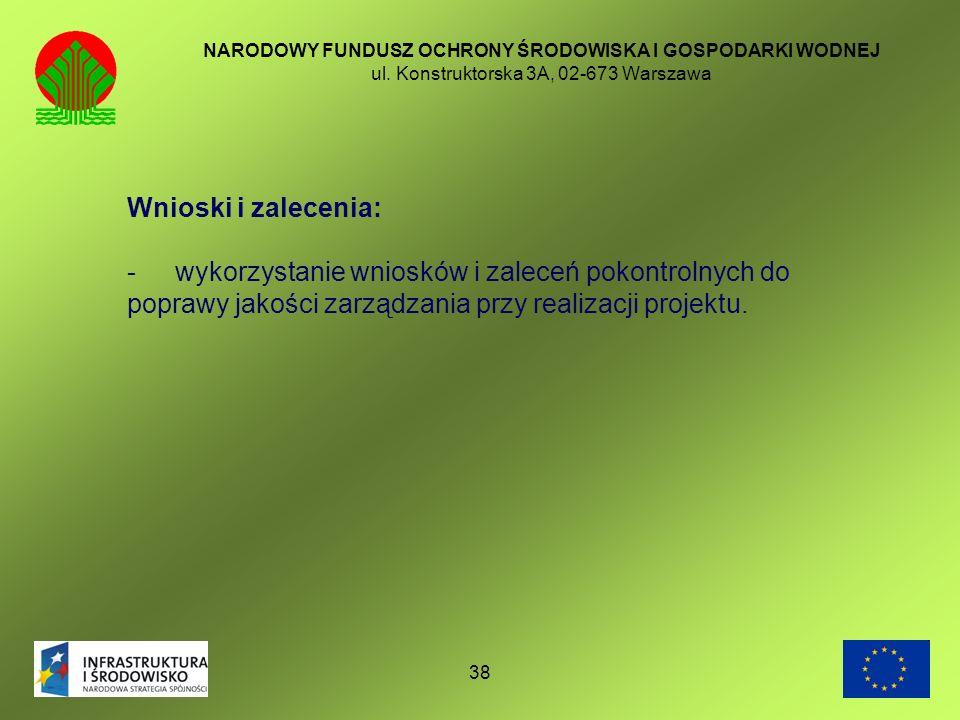 38 NARODOWY FUNDUSZ OCHRONY ŚRODOWISKA I GOSPODARKI WODNEJ ul. Konstruktorska 3A, 02-673 Warszawa Wnioski i zalecenia: - wykorzystanie wniosków i zale