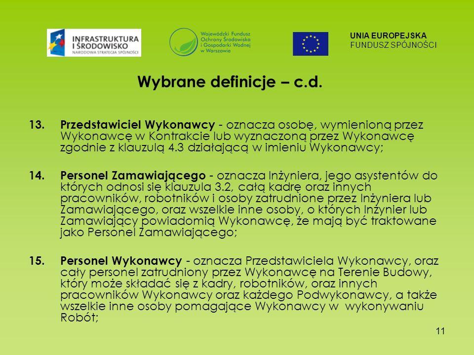 UNIA EUROPEJSKA FUNDUSZ SPÓJNOŚCI 11 Wybrane definicje – c.d. 13. Przedstawiciel Wykonawcy - oznacza osobę, wymienioną przez Wykonawcę w Kontrakcie lu