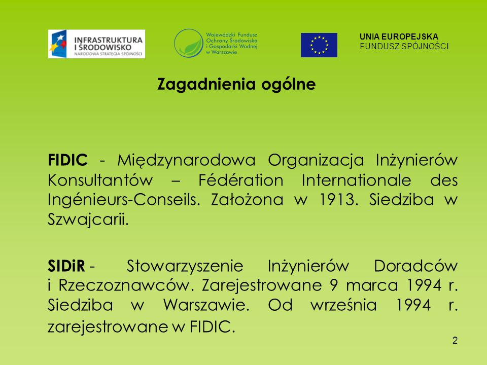 UNIA EUROPEJSKA FUNDUSZ SPÓJNOŚCI 2 Zagadnienia ogólne FIDIC - Międzynarodowa Organizacja Inżynierów Konsultantów – Fédération Internationale des Ingé