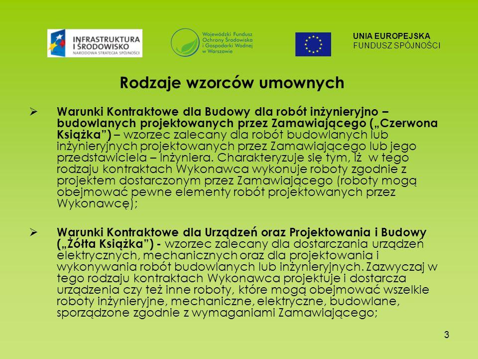 UNIA EUROPEJSKA FUNDUSZ SPÓJNOŚCI 3 Rodzaje wzorców umownych Warunki Kontraktowe dla Budowy dla robót inżynieryjno – budowlanych projektowanych przez