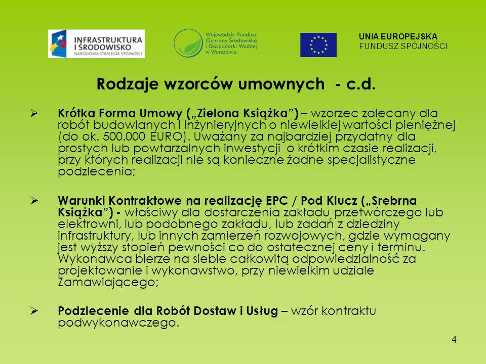 UNIA EUROPEJSKA FUNDUSZ SPÓJNOŚCI 4 Rodzaje wzorców umownych - c.d. Krótka Forma Umowy (Zielona Książka) – wzorzec zalecany dla robót budowlanych i in