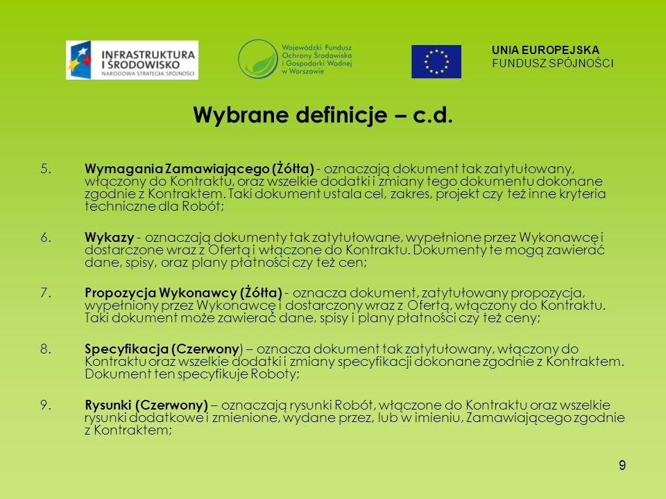 UNIA EUROPEJSKA FUNDUSZ SPÓJNOŚCI 9 Wybrane definicje – c.d. 5. Wymagania Zamawiającego (Żółta) - oznaczają dokument tak zatytułowany, włączony do Kon