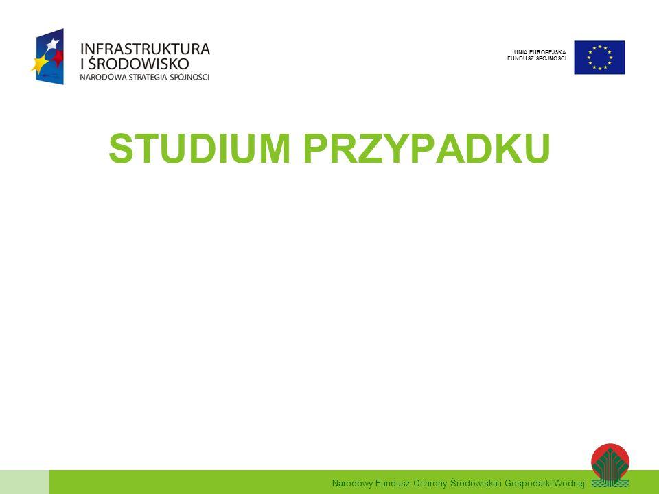 Narodowy Fundusz Ochrony Środowiska i Gospodarki Wodnej UNIA EUROPEJSKA FUNDUSZ SPÓJNOŚCI STUDIUM PRZYPADKU