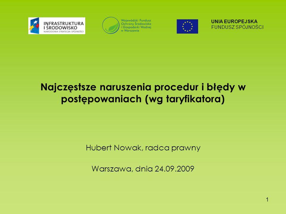 UNIA EUROPEJSKA FUNDUSZ SPÓJNOŚCI 1 Najczęstsze naruszenia procedur i błędy w postępowaniach (wg taryfikatora) Hubert Nowak, radca prawny Warszawa, dnia 24.09.2009