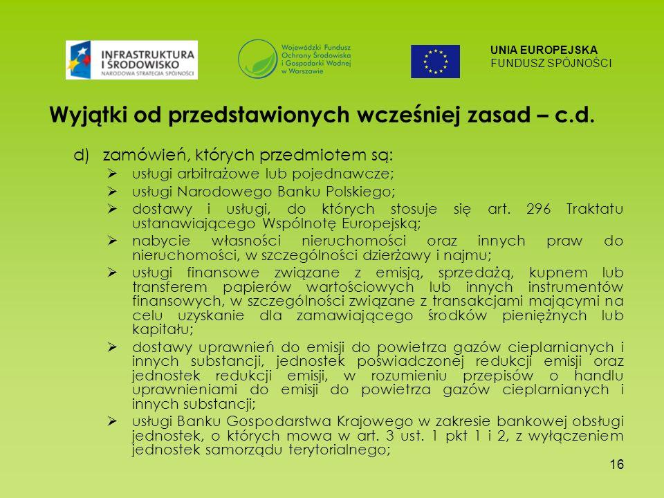 UNIA EUROPEJSKA FUNDUSZ SPÓJNOŚCI 16 Wyjątki od przedstawionych wcześniej zasad – c.d.