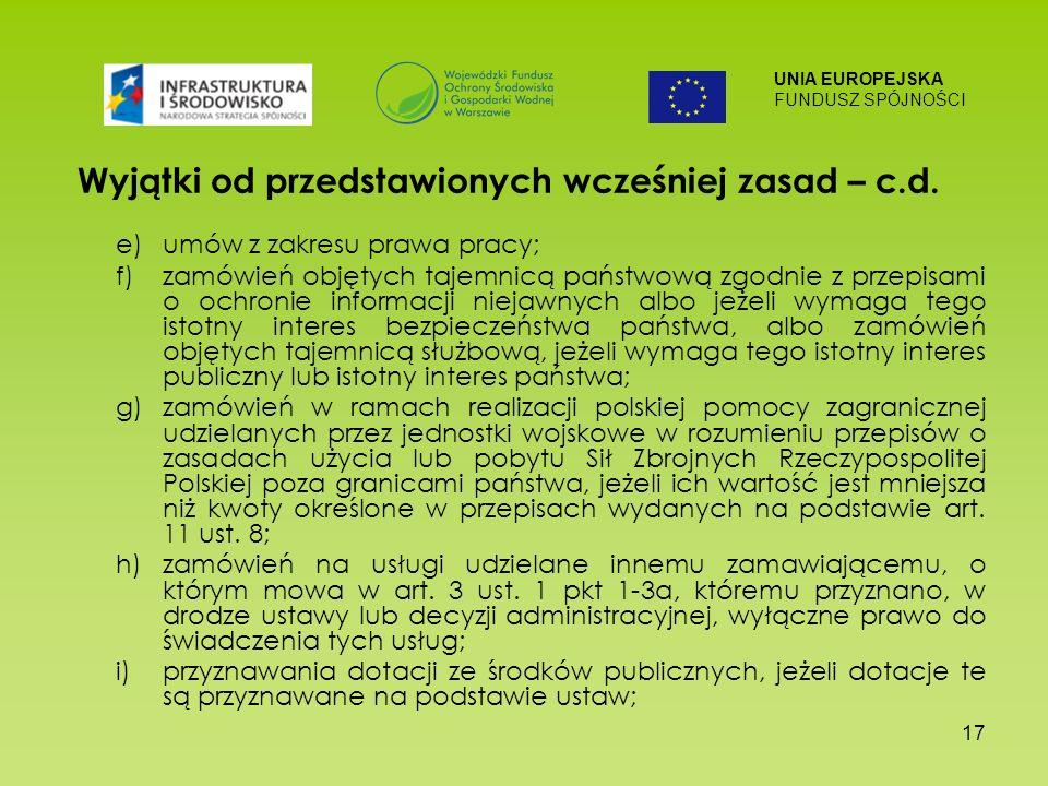 UNIA EUROPEJSKA FUNDUSZ SPÓJNOŚCI 17 Wyjątki od przedstawionych wcześniej zasad – c.d.