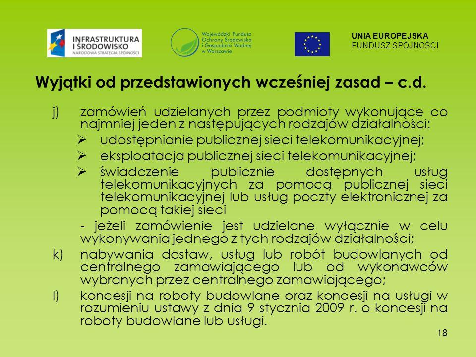 UNIA EUROPEJSKA FUNDUSZ SPÓJNOŚCI 18 Wyjątki od przedstawionych wcześniej zasad – c.d.