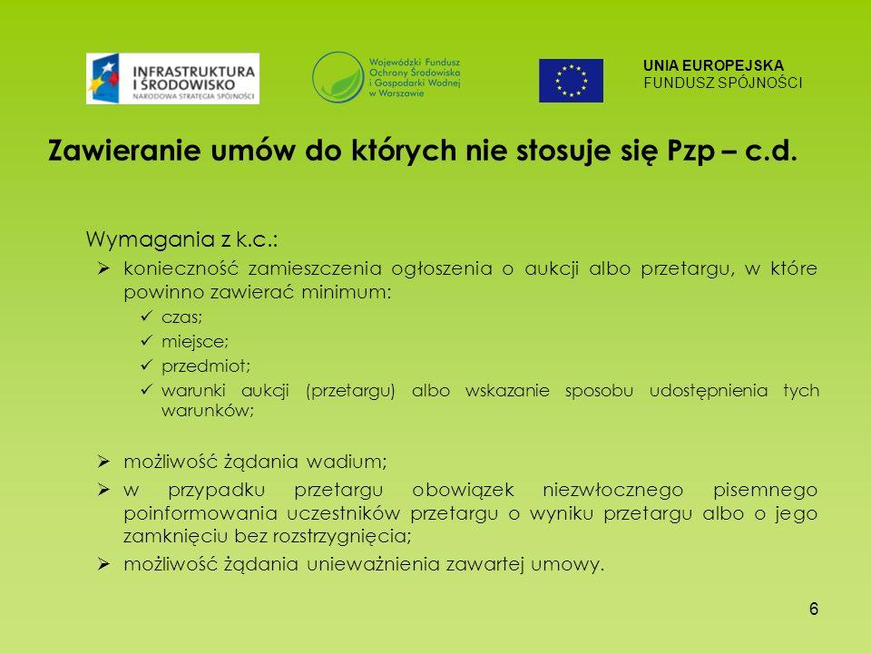 UNIA EUROPEJSKA FUNDUSZ SPÓJNOŚCI 6 Zawieranie umów do których nie stosuje się Pzp – c.d.