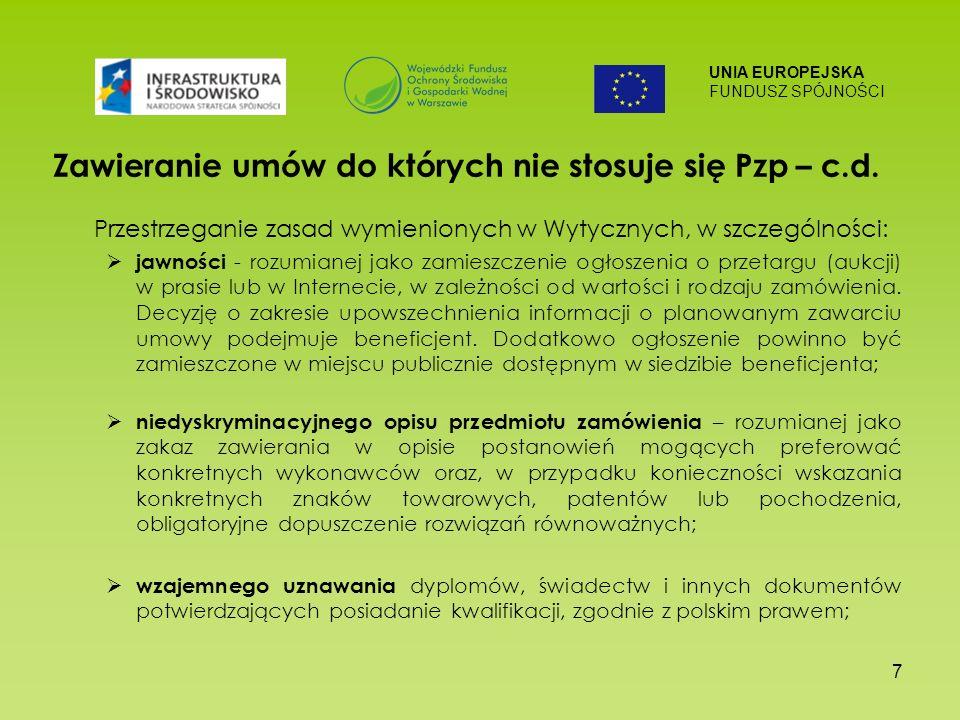 UNIA EUROPEJSKA FUNDUSZ SPÓJNOŚCI 7 Zawieranie umów do których nie stosuje się Pzp – c.d.