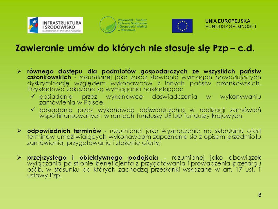 UNIA EUROPEJSKA FUNDUSZ SPÓJNOŚCI 8 Zawieranie umów do których nie stosuje się Pzp – c.d.