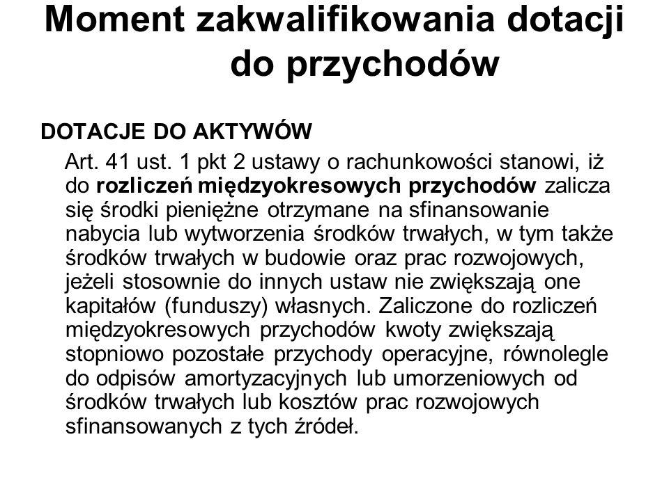 Moment zakwalifikowania dotacji do przychodów DOTACJE DO AKTYWÓW Art. 41 ust. 1 pkt 2 ustawy o rachunkowości stanowi, iż do rozliczeń międzyokresowych