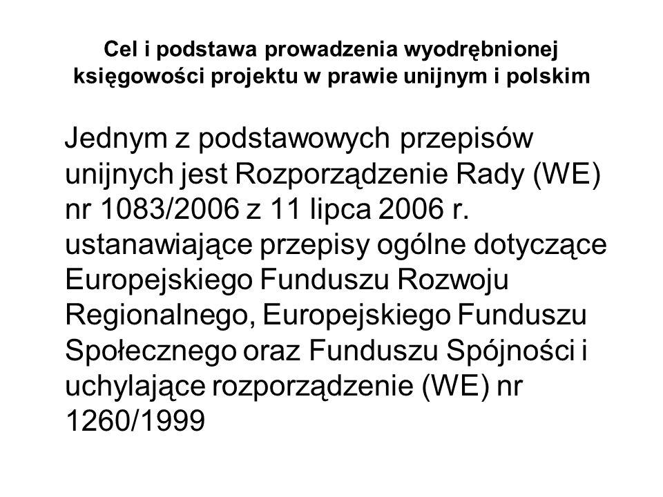 Cel i podstawa prowadzenia wyodrębnionej księgowości projektu w prawie unijnym i polskim Jednym z podstawowych przepisów unijnych jest Rozporządzenie
