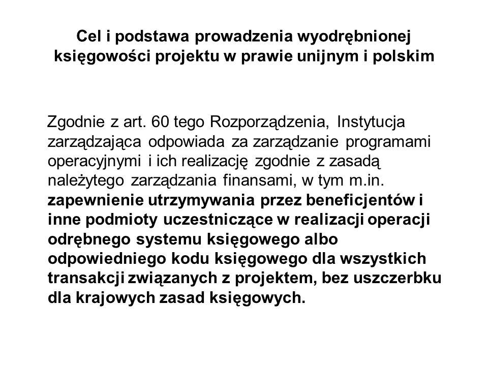 Cel i podstawa prowadzenia wyodrębnionej księgowości projektu w prawie unijnym i polskim Zgodnie z art. 60 tego Rozporządzenia, Instytucja zarządzając