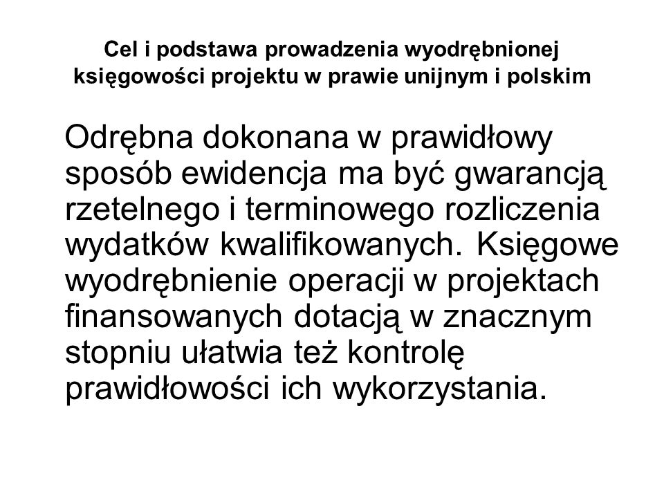 Cel i podstawa prowadzenia wyodrębnionej księgowości projektu w prawie unijnym i polskim Odrębna dokonana w prawidłowy sposób ewidencja ma być gwaranc