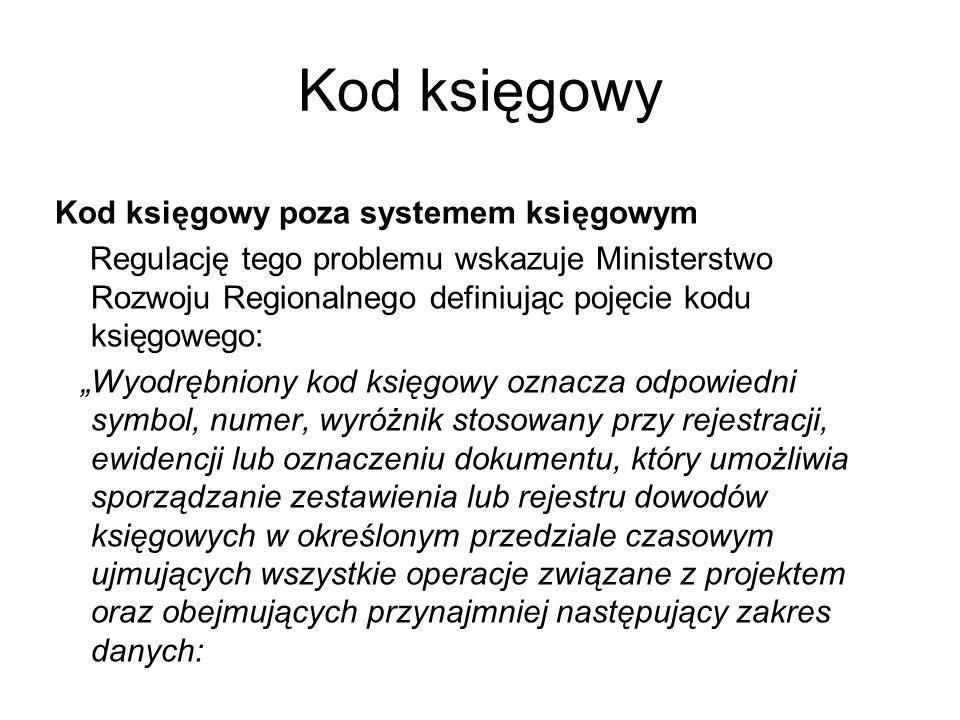 Kod księgowy Kod księgowy poza systemem księgowym Regulację tego problemu wskazuje Ministerstwo Rozwoju Regionalnego definiując pojęcie kodu księgoweg