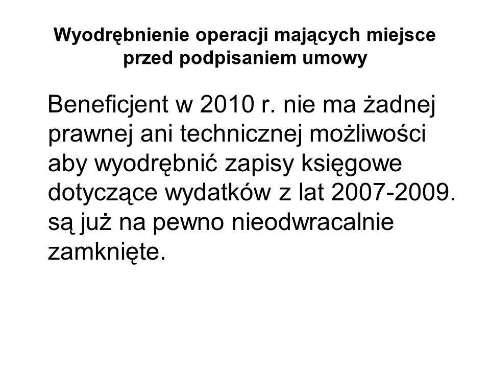 Wyodrębnienie operacji mających miejsce przed podpisaniem umowy Beneficjent w 2010 r. nie ma żadnej prawnej ani technicznej możliwości aby wyodrębnić